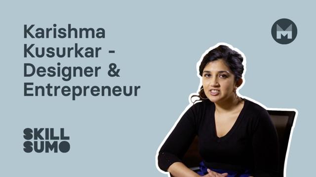 Karishma Kusurkar: Designer and Entrepreneur